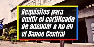 Cómo emitir el certificado de adeudar o no a la Banca cerrada
