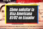 Visa Americana B1/B2: Proceso y requisitos para solicitarla