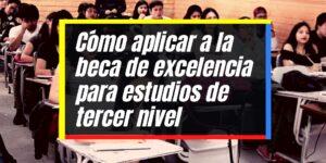 Requisitos para aplicar a la beca de excelencia académica para estudios de tercer nivel