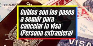 Requisitos para cancelar la visa (Personas extranjeras)