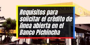 Cómo solicitar el crédito de línea abierta (Banco Pichincha)