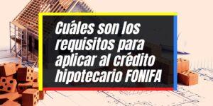Requisitos para aplicar al préstamo hipotecario FONIFA